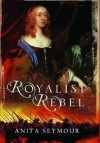 Royalist Rebel - Anita Davison