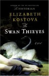 The Swan Thieves: A Novel - Elizabeth Kostova