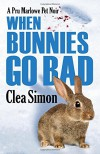 When Bunnies Go Bad: A Pru Marlowe Pet Noir - Clea Simon