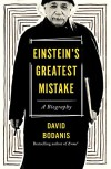 Einstein's Greatest Mistake: A Biography - David Bodanis