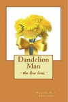 Dandelion Man: The Four Loves - W.M.J. Kreucher