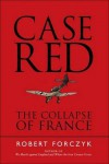 Case Red: The Collapse of France - Robert Forczyk