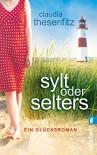 Sylt oder Selters: Ein Glücksroman - Claudia Thesenfitz