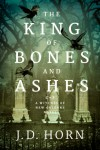 The King of Bones and Ashes (Witches of New Orleans) - J.D. Horn