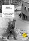 La guerra che non si può vincere: Cronache dal conflitto tra israeliani e palestinesi - David Grossman, Alessandra Shomroni, Lev Efrat