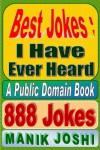 Best Jokes: I Have Ever Heard - 888 Jokes - Manik Joshi