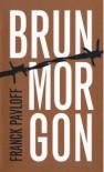 Brun Morgon - Franck Pavloff