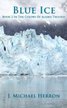 Blue Ice (Colors of Alaska) - J. Michael Herron