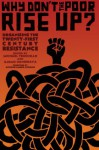 Why Don't the Poor Rise Up?: Organizing the Twenty-First Century Resistance - Ajamu Nangwaya, Michael Truscello