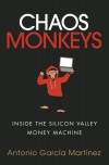 Chaos Monkeys: Inside the Silicon Valley Money Machine - Antonio García Martinez