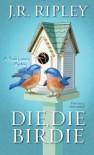 Die, Die Birdie - J.R. Ripley