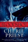 Bloodshot (The Cheshire Red Reports, #1) - ARC - Cherie Priest