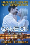Game On (Nasvhille Nights Next Generation, #3) - Cheryl Douglas