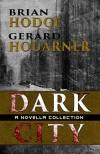 Dark City: A Novella Collection - Brian Hodge, David G. Barnett, Gerard Houarner