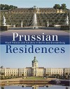 Prussian Residences. Royal Palaces and Gardens in Berlin and Brandenburg - Hartmut Dorgerloh, Michael Scherf
