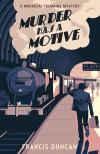 Murder Has A Motive - Francis Duncan