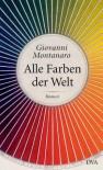 Alle Farben der Welt: Roman (German Edition) - Giovanni Montanaro, Karin Krieger