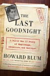 The Last Goodnight: A World War II Story of Espionage, Adventure, and Betrayal - Howard Blum