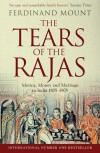 The Tears of the Rajas: Mutiny, Money and Marriage in India 1805-1905 - Ferdinand Mount