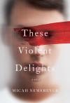 These Violent Delights - Micah Nemerever