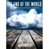 The End of the World: A Tale of Life, Death, and the Space In-Between - Andrew Biss