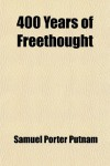 400 Years Of Freethought - Samuel Porter Putnam