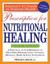 Prescription for Nutritional Healing: A Practical A-to-Z Reference to Drug-Free Reference to Drug-Free Remedies Using Vitamins, Minerals, Herbs & Food Supplements - Phyllis A. Balch, James F. Balch