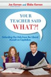 Your Teacher Said What?!: Defending Our Kids from the Liberal Assault on Capitalism - Joe Kernen, Blake Kernen