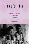 Love's Rite: Same-Sex Marriage in India and the West - Ruth Vanita