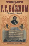 The Life of P. T. Barnum, Written by Himself - P T. Barnum