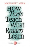 How Texts Teach What Readers Learn - Margaret Meek