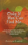 Only If You Can Find Me - Patricia Laurel