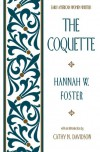 The Coquette (Early American Women Writers) - Hannah Webster Foster, Cathy N. Davidson