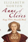 Anne of Cleves: Henry VIII's Discarded Bride - Elizabeth Norton