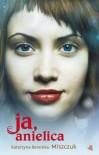 Ja, anielica - Miszczuk Katarzyna Berenika
