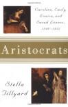 Aristocrats: Caroline, Emily, Louisa, and Sarah Lennox, 1740-1832 - Stella Tillyard