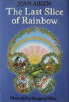 The Last Slice of Rainbow and Other Stories - Joan Aiken, Alix Berenzy