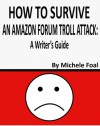 How to Survive an Amazon Forum Troll Attack: a Writer's Guide - Michele Foal