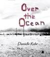 Over the Ocean - Danielle Rohr