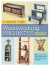 I Can Do That! Woodworking Projects - Updated and Expanded - Editors of Popular Woodworking