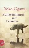 Schwimmen mit Elefanten: Roman - Yoko  Ogawa, Sabine Mangold