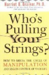 Who's Pulling Your Strings?: How to Break the Cycle of Manipulation and Regain Control of Your Life - Harriet B. Braiker