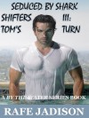 Seduced by Shark Shifters III: Tom's Turn - Rafe Jadison