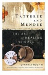 Tattered and Mended: The Art of Healing the Wounded Soul - Cynthia Ruchti
