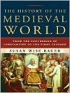 The History of the Medieval World: From the Conversion of Constantine to the First Crusade - Susan Wise Bauer
