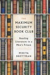 The Maximum Security Book Club: Reading Literature in a Men's Prison - Mikita Brottman