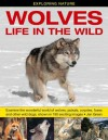 Exploring Nature: Wolves - Life in the Wild: Examine the Wonderful World of Wolves, Jackals, Coyotes, Foxes and Other Wild Dogs, Shown in 190 Exciting Images. - Jen Green