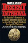 Decent Interval: An Insider's Account of Saigons Indecent End - Frank Snepp