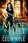 Made In Hell (Urban Fantasy) (Caith Morningstar Book 3) - Celia Kyle, Lauren Creed