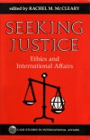 Seeking Justice: Ethics and International Affairs - Rachel M. McCleary